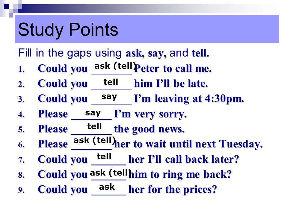Study Points Fill in the gaps using ask, say, and tell.