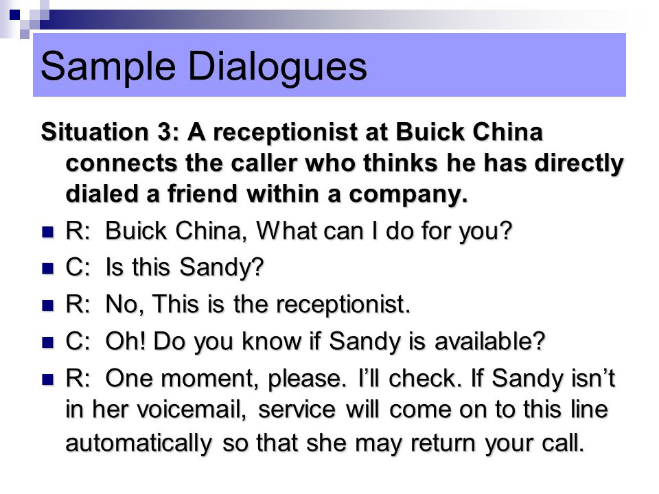 Sample Dialogues Situation 3: A receptionist at Buick China connects the caller who thinks he has directly dialed a friend within a company.