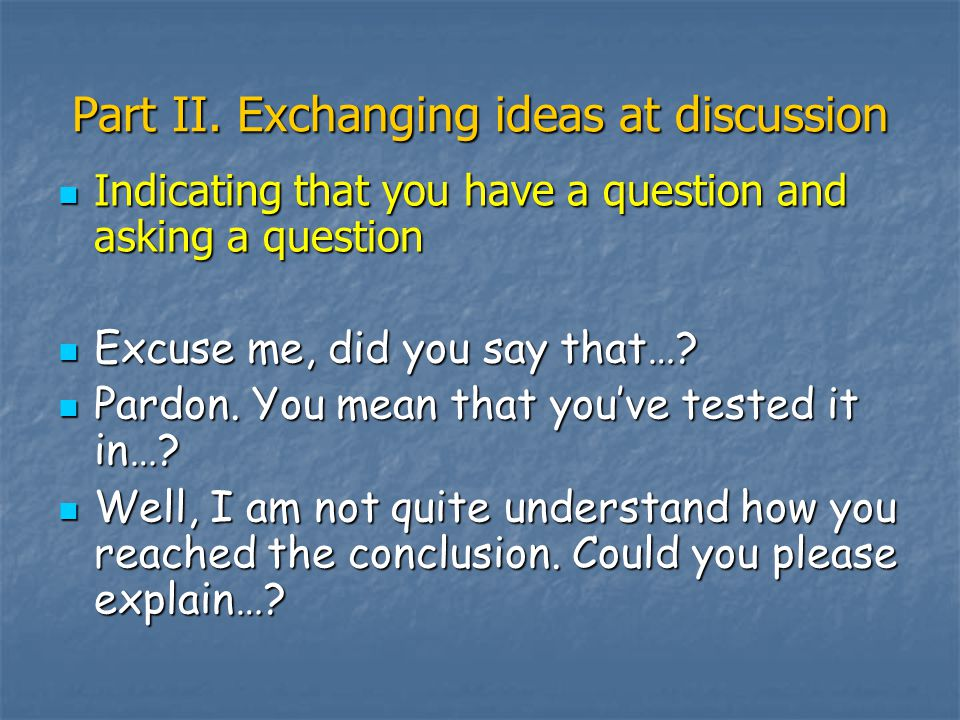 Part II. Exchanging ideas at discussion