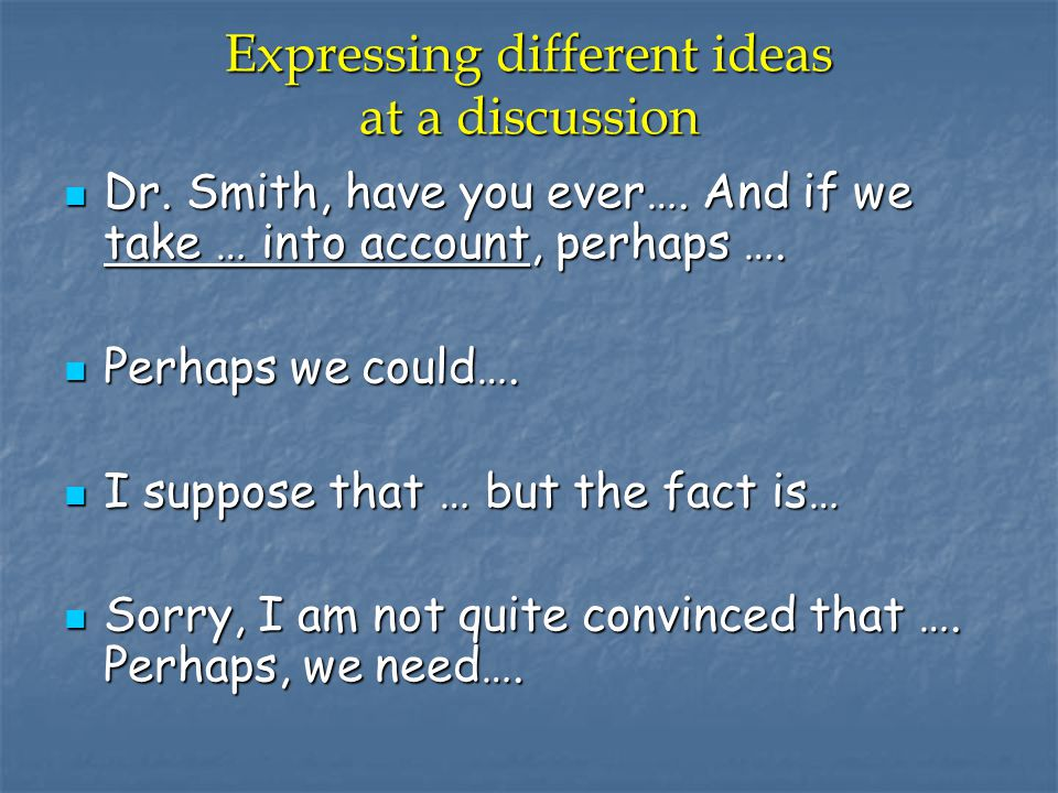 Expressing different ideas at a discussion