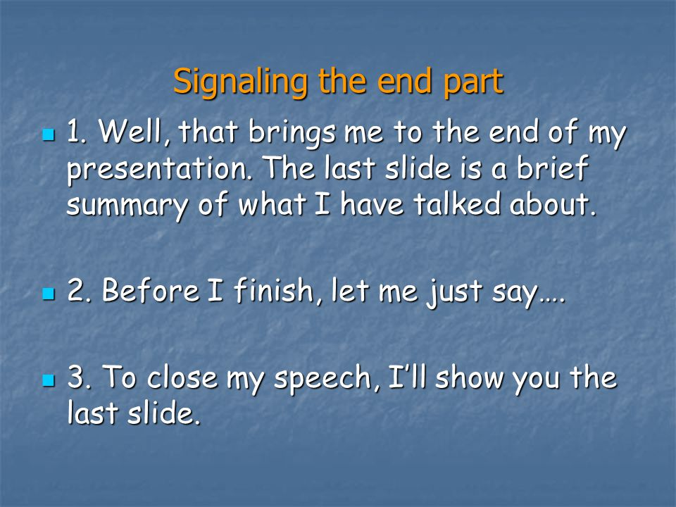 Signaling the end part 1. Well, that brings me to the end of my presentation. The last slide is a brief summary of what I have talked about.