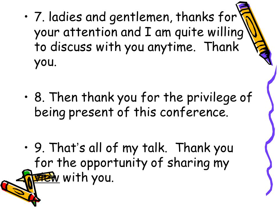 7. ladies and gentlemen, thanks for your attention and I am quite willing to discuss with you anytime. Thank you.