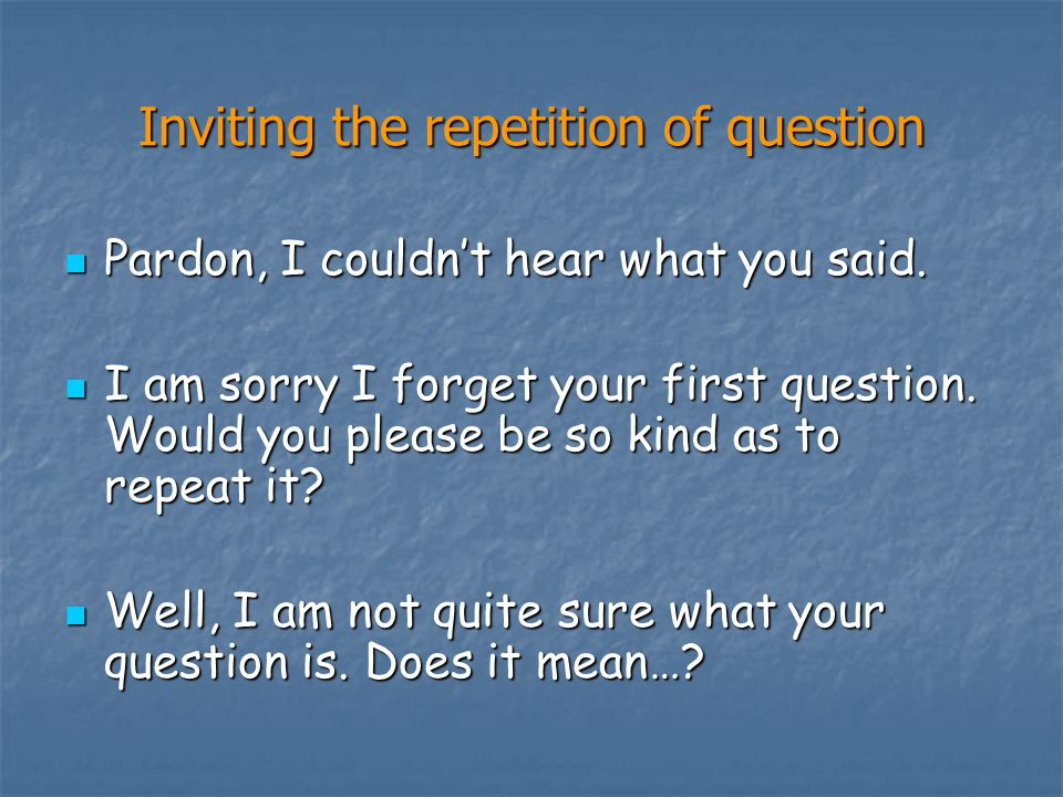 Inviting the repetition of question