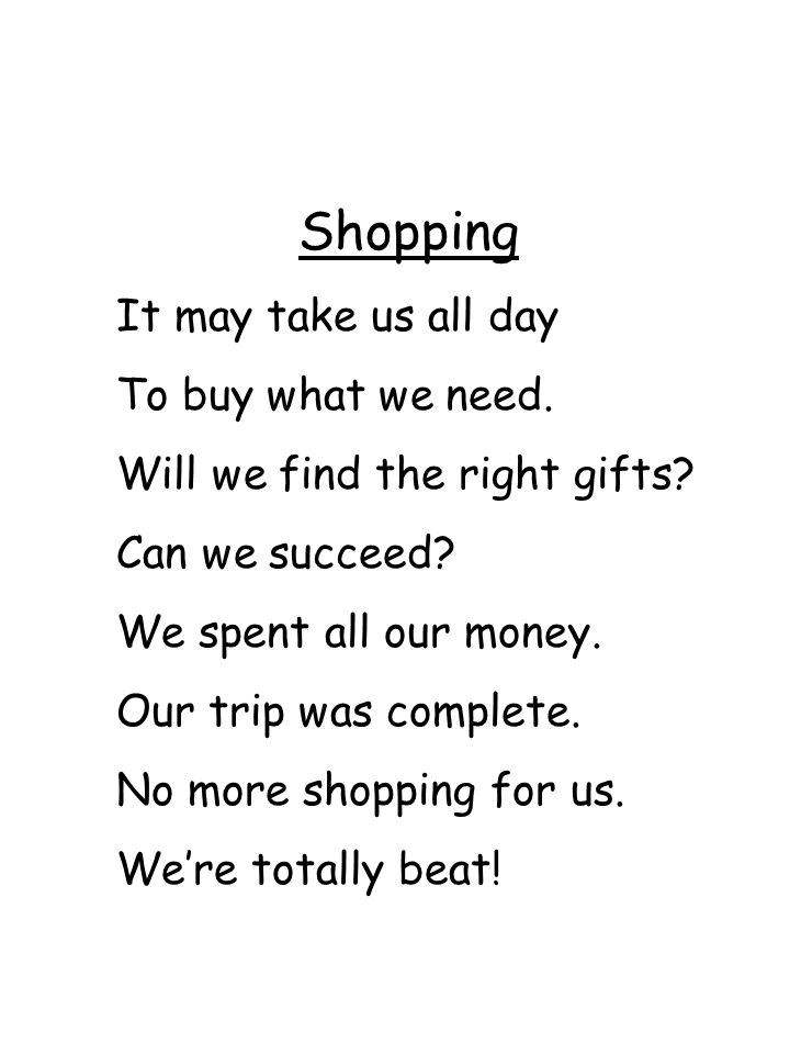 Shopping It may take us all day To buy what we need.