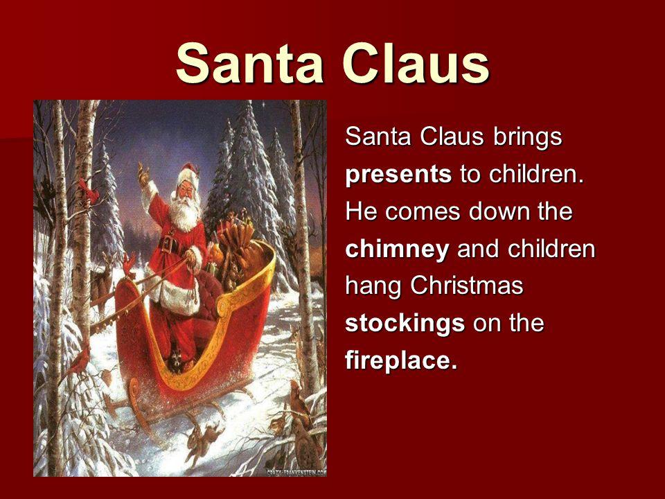 Santa Claus Santa Claus brings presents to children. He comes down the