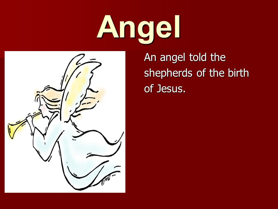 An angel told the shepherds of the birth of Jesus.