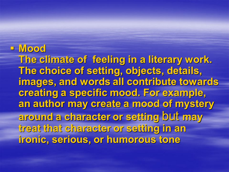 Mood The climate of feeling in a literary work