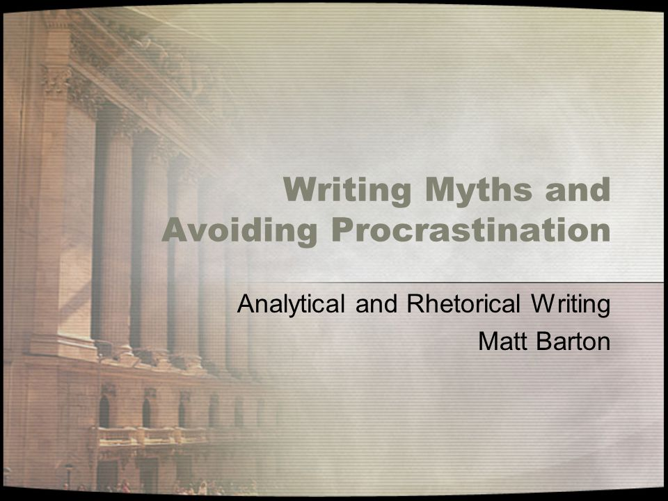 Writing Myths and Avoiding Procrastination