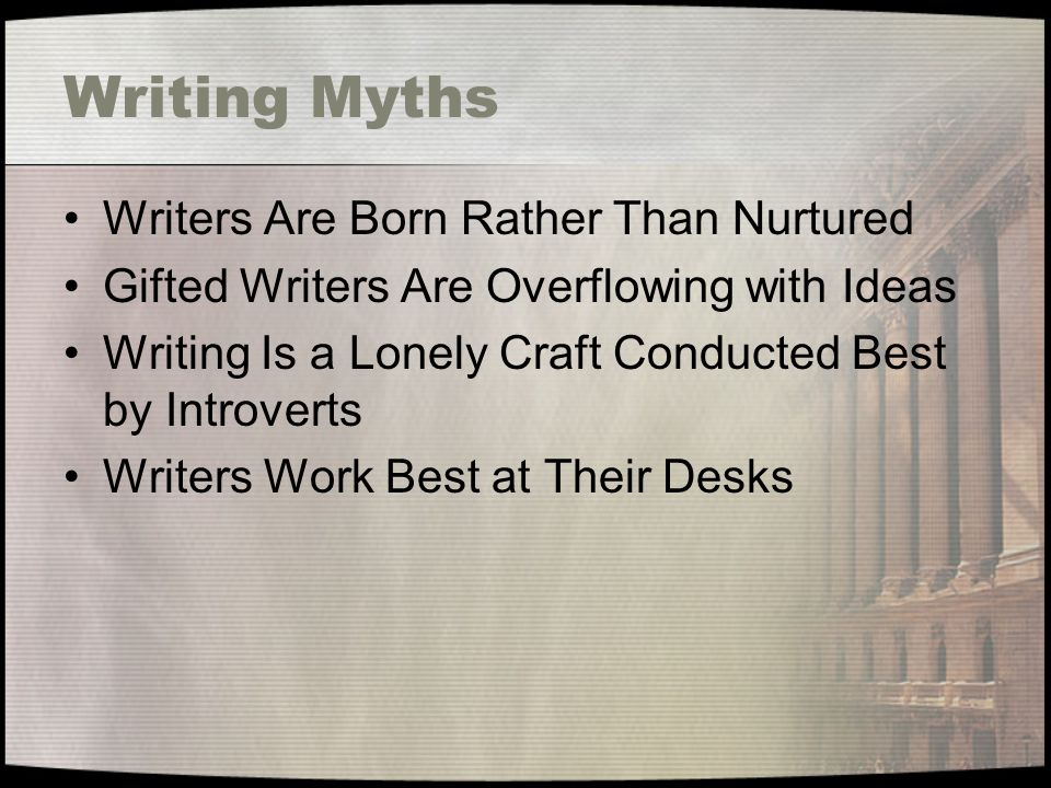 Writing Myths Writers Are Born Rather Than Nurtured