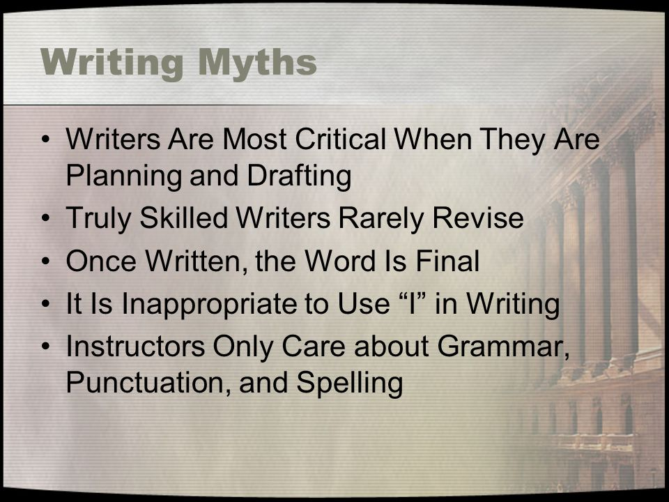 Writing Myths Writers Are Most Critical When They Are Planning and Drafting. Truly Skilled Writers Rarely Revise.