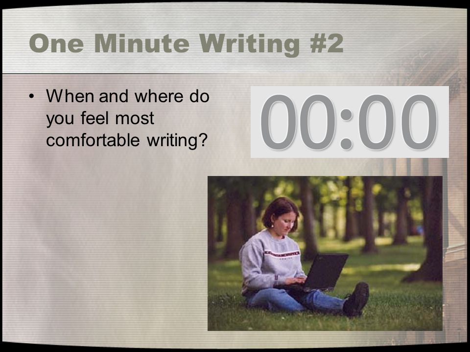 One Minute Writing #2 When and where do you feel most comfortable writing