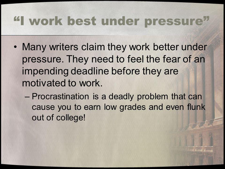I work best under pressure