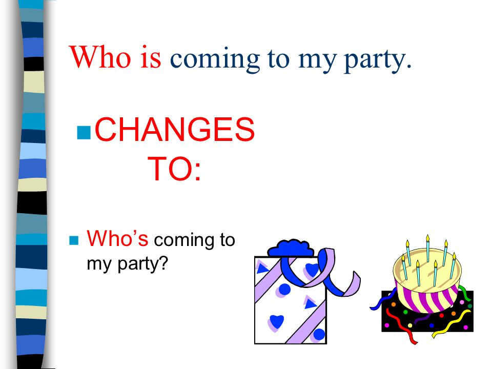Who is coming to my party.