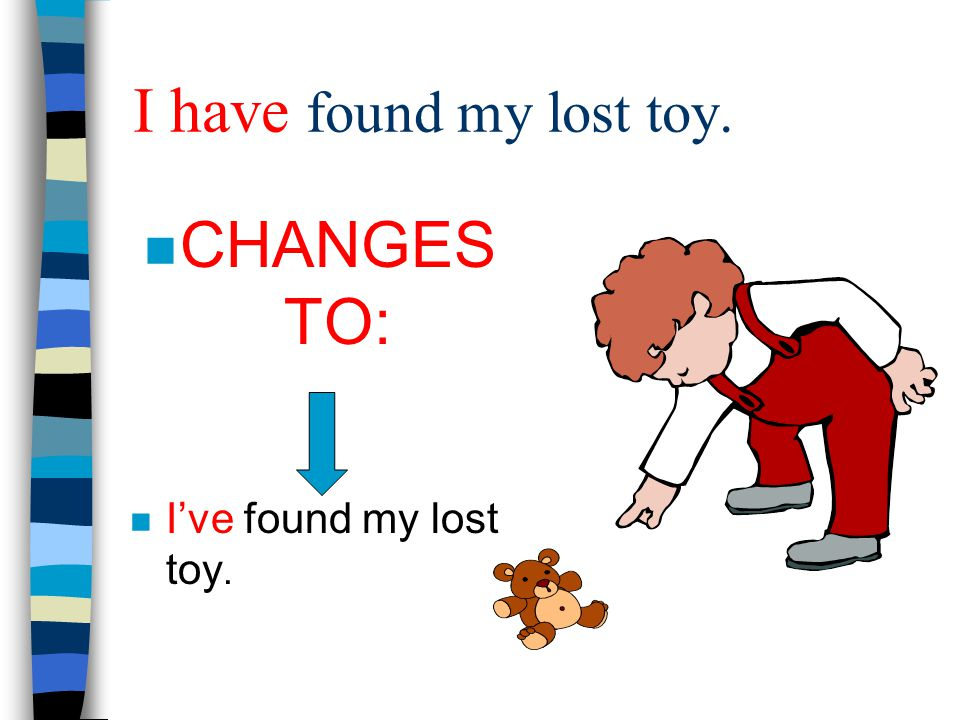 I have found my lost toy. CHANGES TO: I've found my lost toy.