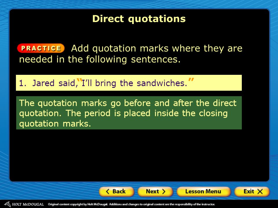 Direct quotations Add quotation marks where they are needed in the following sentences. 1. Jared said, I'll bring the sandwiches.