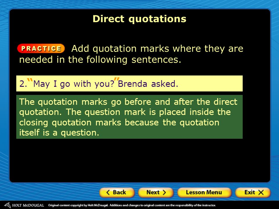 Direct quotations Add quotation marks where they are needed in the following sentences. 2. May I go with you Brenda asked.