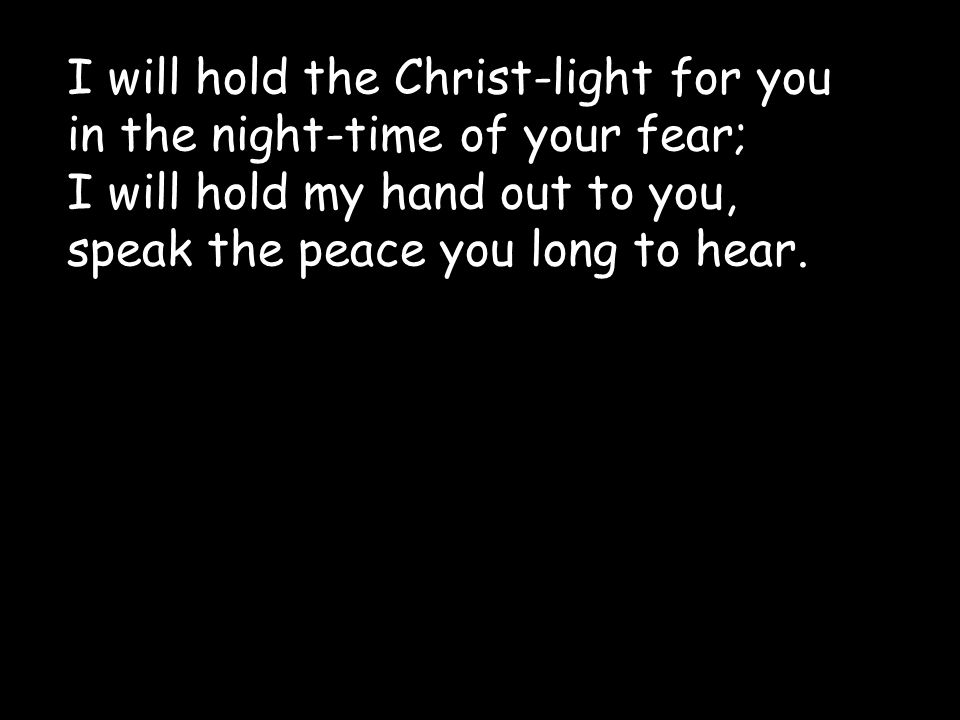 I will hold the Christ-light for you