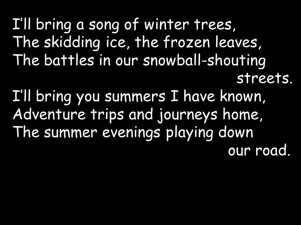I'll bring a song of winter trees,