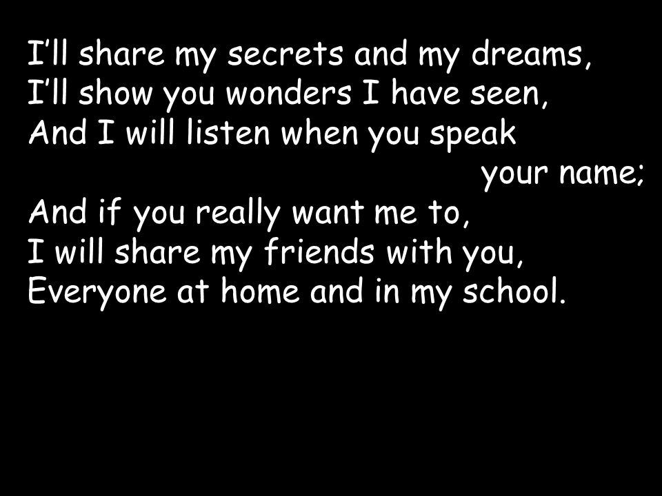 I'll share my secrets and my dreams,