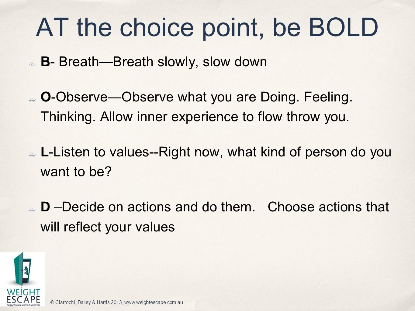 AT the choice point, be BOLD
