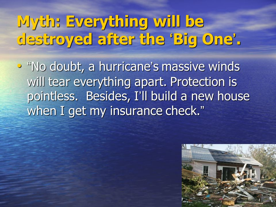 Myth: Everything will be destroyed after the 'Big One'.