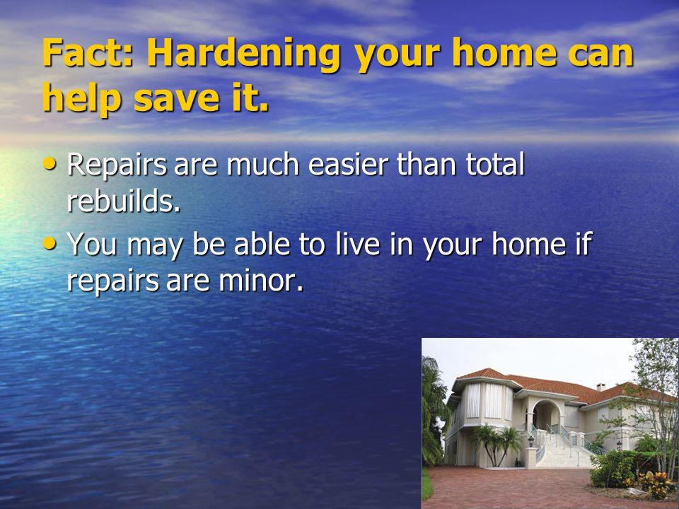 Fact: Hardening your home can help save it.