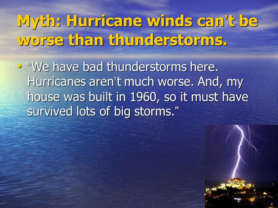 Myth: Hurricane winds can't be worse than thunderstorms.