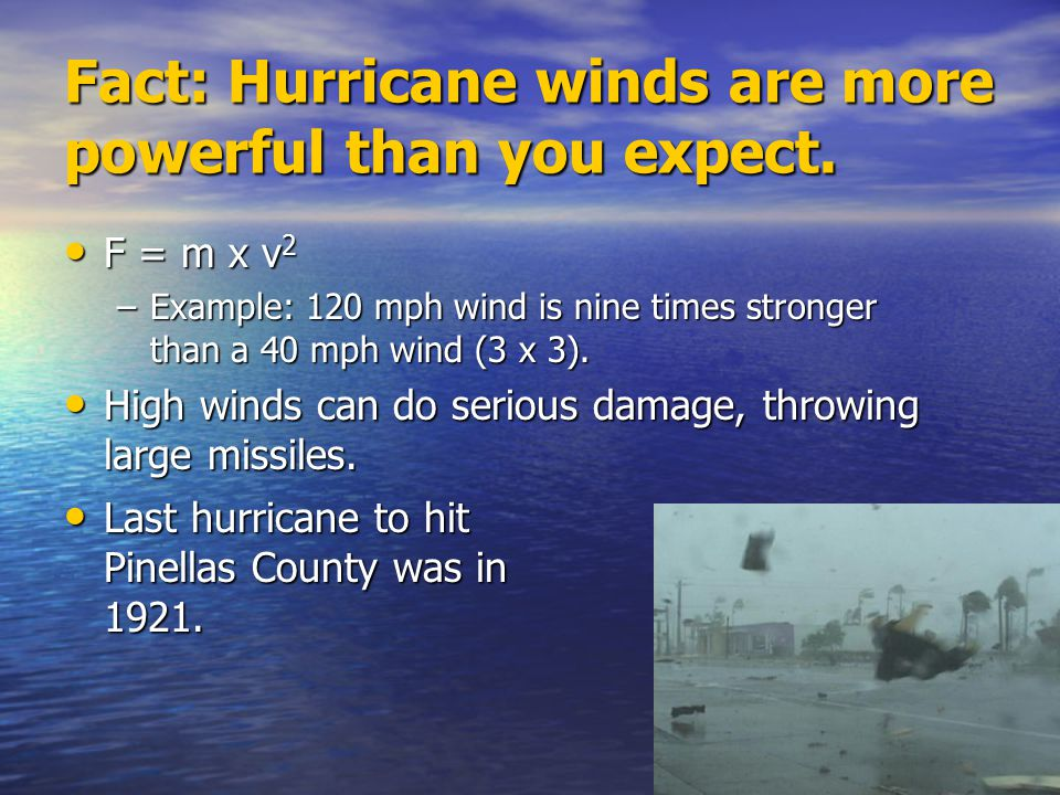 Fact: Hurricane winds are more powerful than you expect.