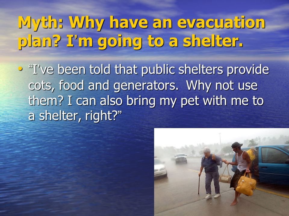 Myth: Why have an evacuation plan I'm going to a shelter.