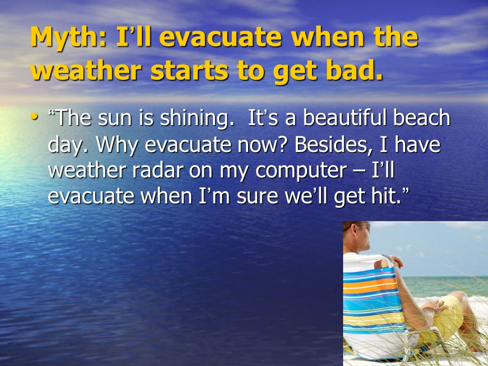 Myth: I'll evacuate when the weather starts to get bad.