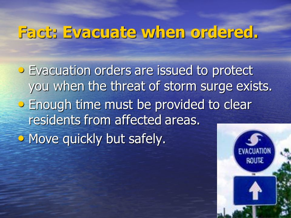Fact: Evacuate when ordered.
