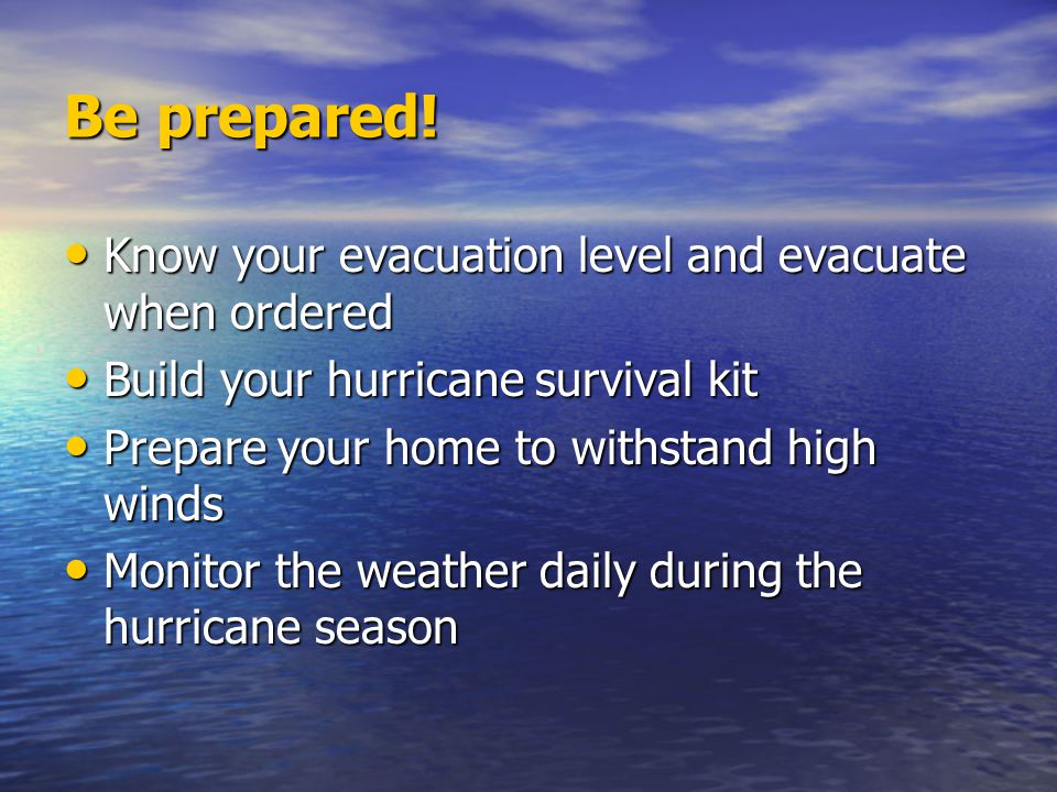 Be prepared! Know your evacuation level and evacuate when ordered