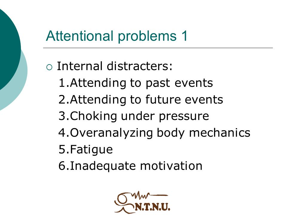 Attentional problems 1 Internal distracters: