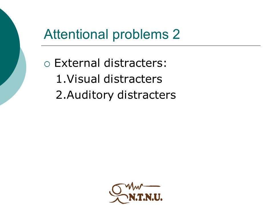 Attentional problems 2 External distracters: 1.Visual distracters