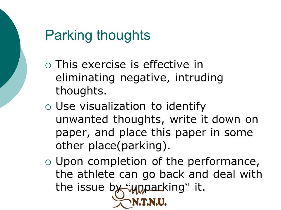 Parking thoughts This exercise is effective in eliminating negative, intruding thoughts.
