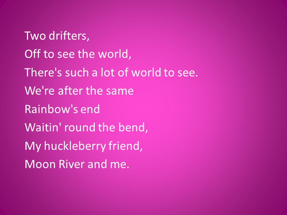 Two drifters, Off to see the world, There s such a lot of world to see