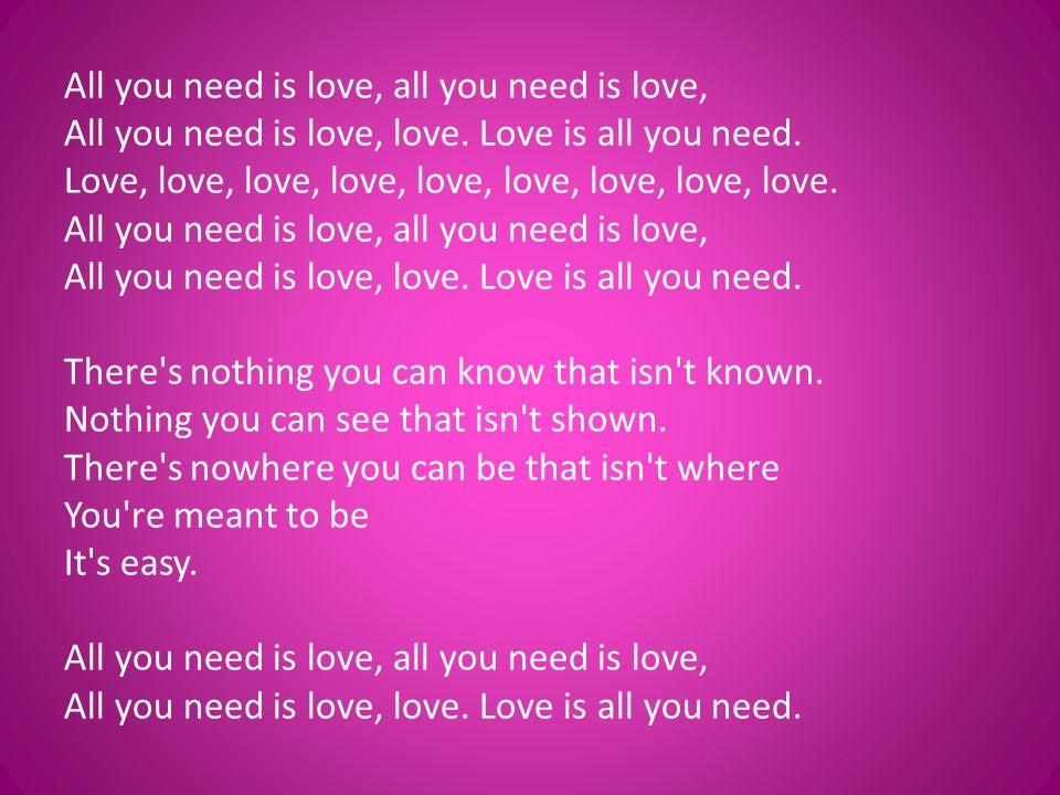 All you need is love, all you need is love, All you need is love, love
