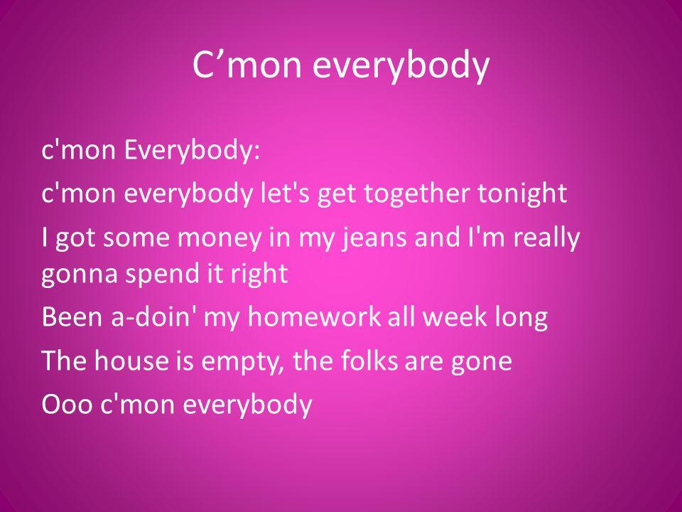 C'mon everybody