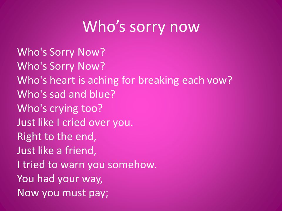 Who's sorry now