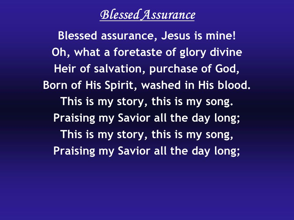 Blessed Assurance Blessed assurance, Jesus is mine!