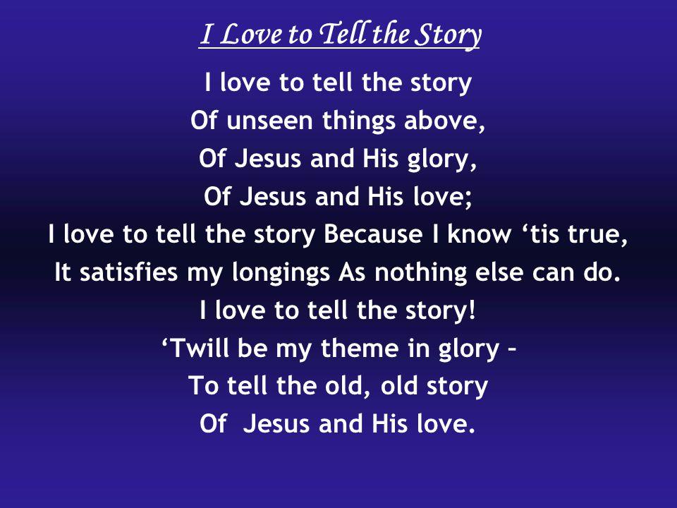 I Love to Tell the Story I love to tell the story