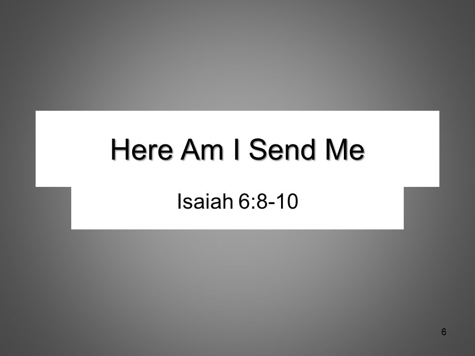 Here Am I Send Me Isaiah 6:8-10