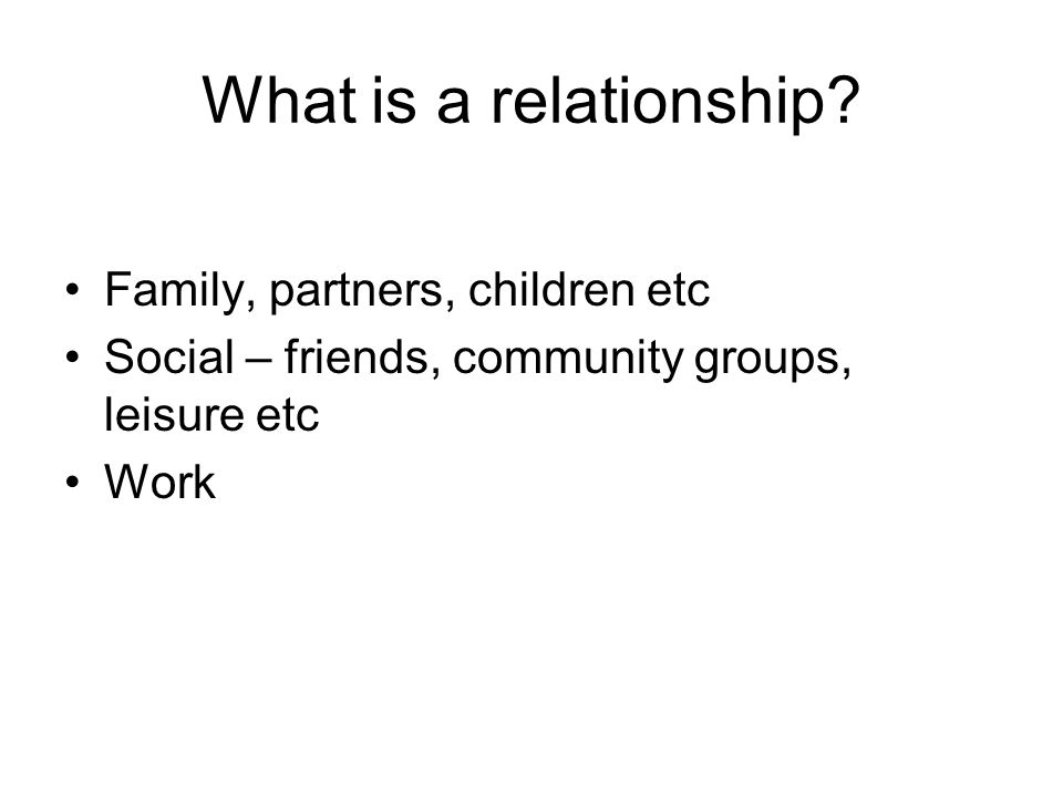 What is a relationship Family, partners, children etc