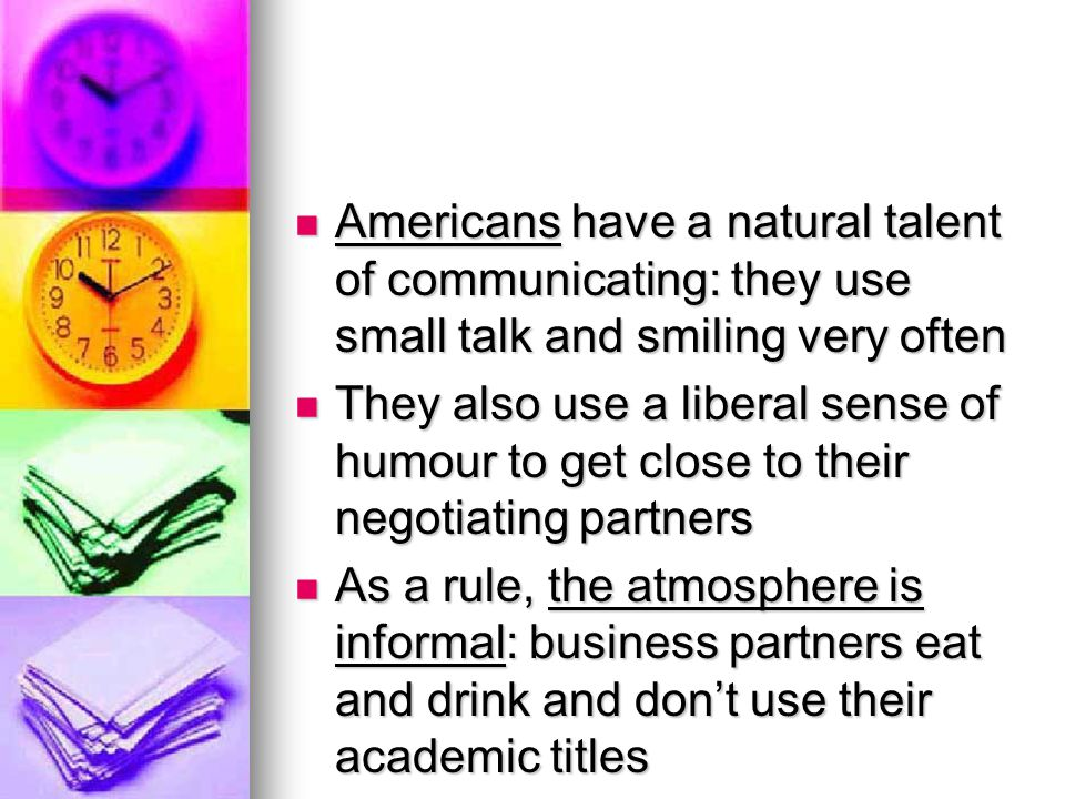 Americans have a natural talent of communicating: they use small talk and smiling very often