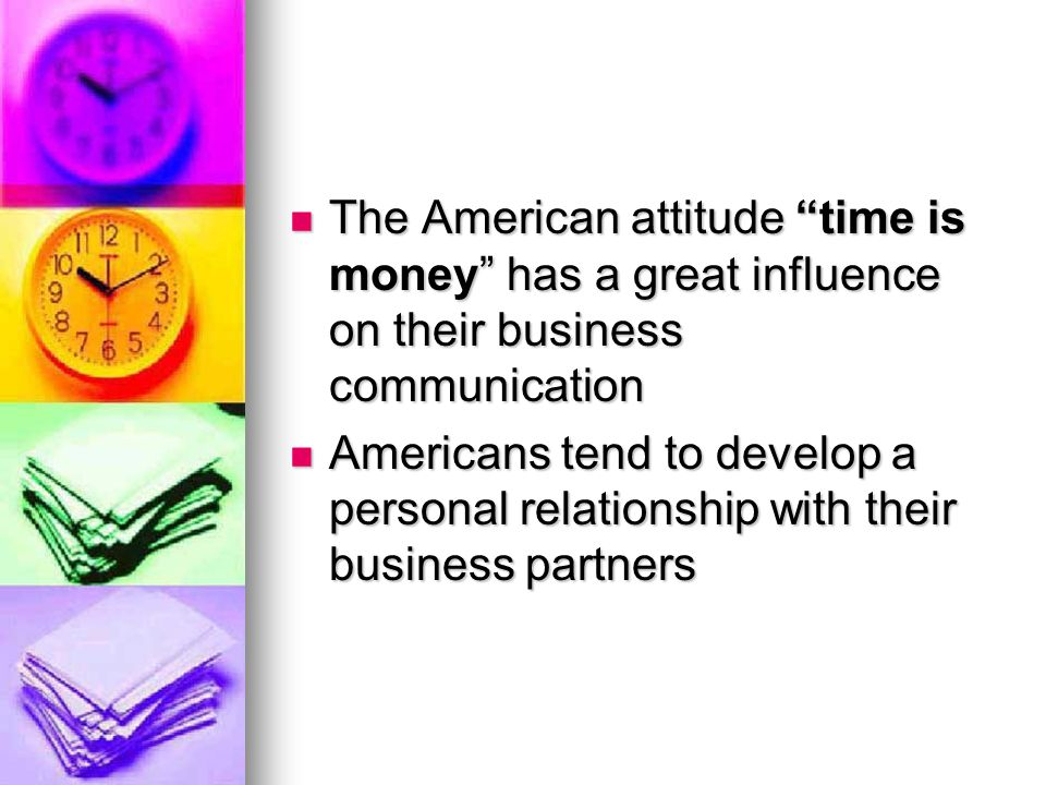 The American attitude time is money has a great influence on their business communication