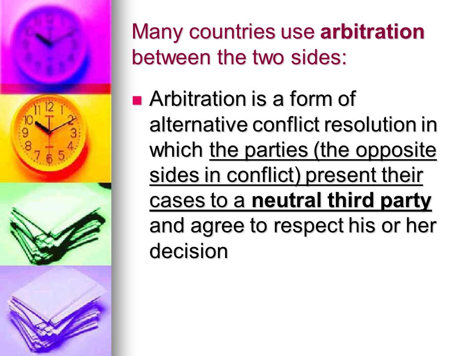 Many countries use arbitration between the two sides: