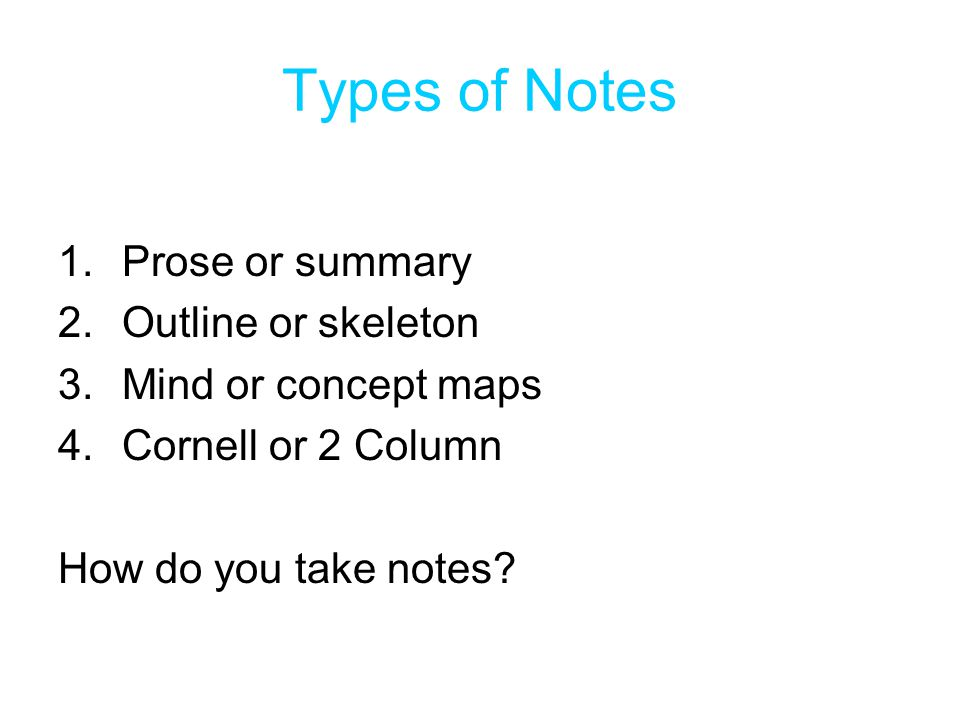 Types of Notes Prose or summary Outline or skeleton