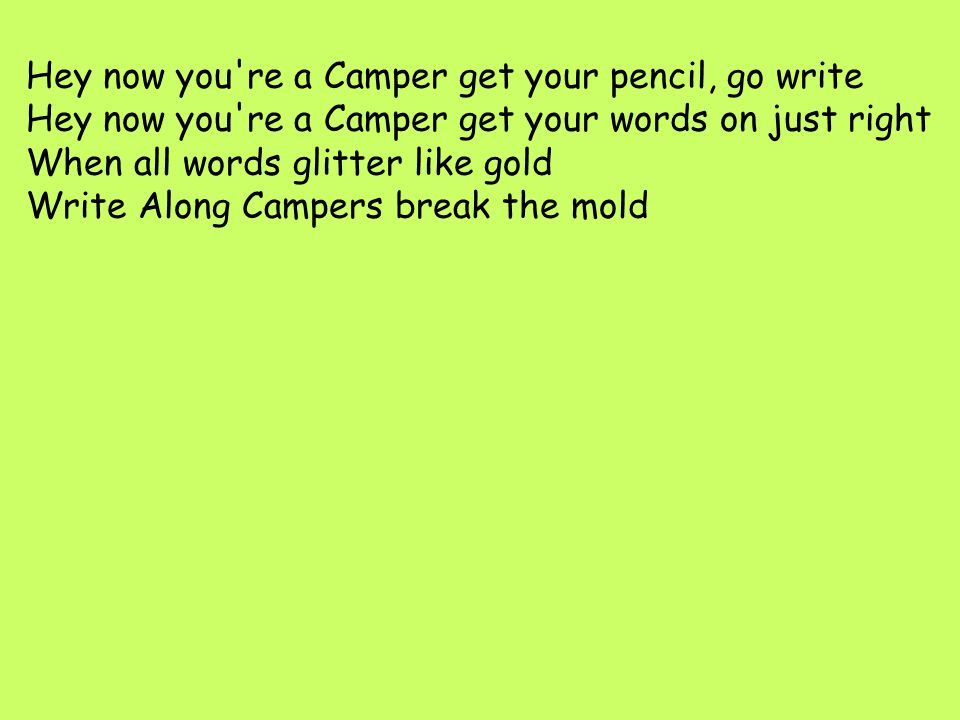 Hey now you re a Camper get your pencil, go write
