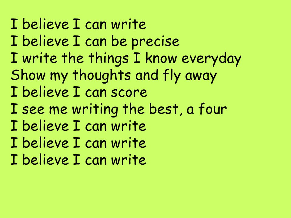 I believe I can write I believe I can be precise I write the things I know everyday
