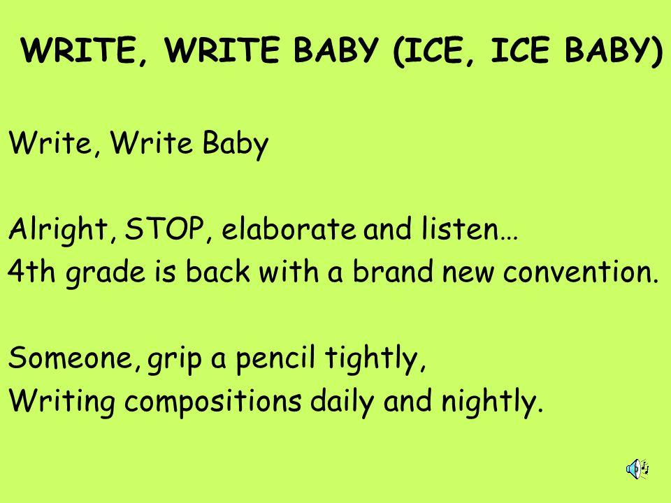 WRITE, WRITE BABY (ICE, ICE BABY)